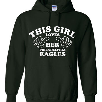 This Girl Loves Her PHILADELPHIA EAGLES Great Hoodie For The Football Fans Makes Fantastic Gift Unisex Hoodie Sizes Youth Small - Adult 4XL