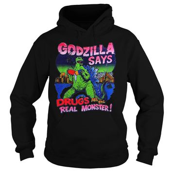 Godzilla says drugs are the real monster shirt Hoodie