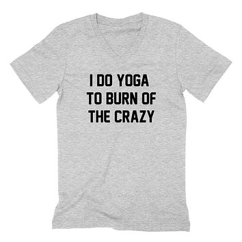 Yoga, I do yoga to burn of the crazy,gym, fitness funny workout graphic  V Neck T Shirt