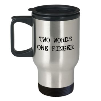 Sarcastic Travel Mug - Two Words One Finger Stainless Steel Insulated Travel Coffee Cup