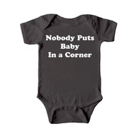 Nobody Puts Baby in a Corner Graphic Baby Bodysuit By TrulySanctuary, Great Baby Shower Gift, First Birthday Gift Or Party Favor