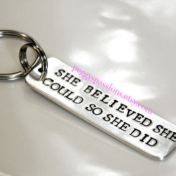 She believed she could so she did. Hand stamped 14 gauge metal keychain