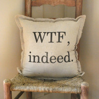 "Natural Linen ""WTF, indeed."" Pillow (18x18)"