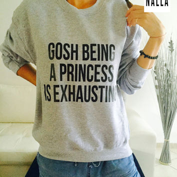 Gosh being a princess is exhausting sweatshirt Gray crewneck fangirls jumper funny saying fashion