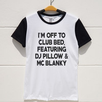 S M L XL -- I'm Off To Club Bed Featuring Dj Pillow And Mc Blanky Tee Shirts Women Tshirts Men Tshirts Short Sleeve Baseball Jersey Shirts