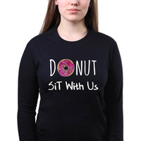 You Can't Sit With Us Donut Food Pun Slogan Funny Doughnut Quote Baking Gift Tumblr Long Sleeve T-shirt