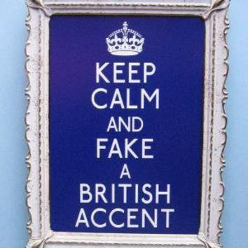 Keep Calm and Fake a British Accent 5 x 7 by 3LambsGraphics