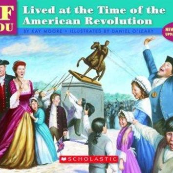 If You Lived at the Time of the American Revolution (If You)