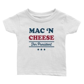 Mac 'N Cheese For President T-Shirt - Baby