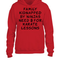 family kidnapped by ninjas need dollars for karate lessons - UNISEX HOODIE