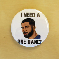 """I need a ONE DANCE button drake inspired theme~ 2 """" inch button"""