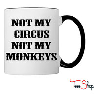 Not My Circus Not My Monkeys Coffee & Tea Mug