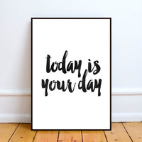 Today is your day Typography Printable Wall Art Instant Download Quote Wall decor black and white Gift Idea home office decor,Word art