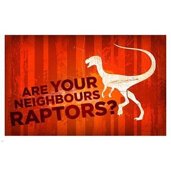ARE your neighbors RAPTORS? POSTER 24X36 funny eerie DINOSAUR great for kids