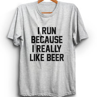 I Run Because I Like Beer Unisex Graphic Tshirt, Adult Tshirt, Graphic Tshirt For Men & Women