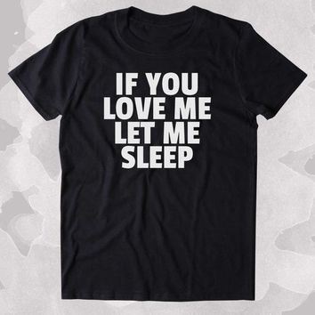 IF YOU LOVE ME LET ME SLEEP Women Shirts heart t shirt funny letter Printed T-Shirt top tees fashion Tumblr clothes tshirt