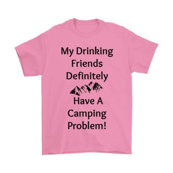 My Drinking Friends Definitely Have A Camping Problem Mens T-Shirt