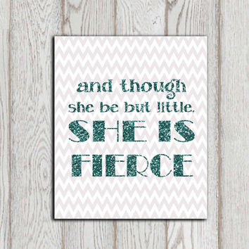 and though she be but little she is fierce printable Gray Turquoise glitter quote Grey chevron Nursery Little girl bedroom decor Baby gift