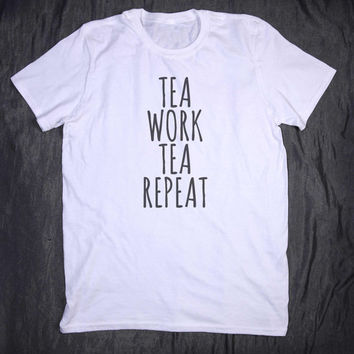 Tea Work Tea Repeat Slogan Tee British Tumblr T-shirt