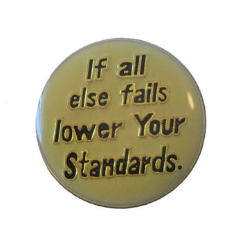 If All Else Fails LOWER YOUR STANDARDS vintage lapel cloisonne enamel pin slogan