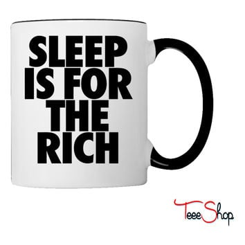 Sleep Is For The Rich Coffee & Tea Mug