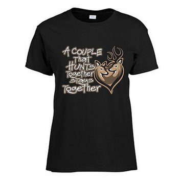 Deer Couple Shirt - A Couple That Hunts Together - Redneck Shirt - Hunting Shirt - 12478