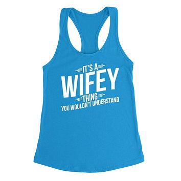 It's a wifey thing you wouldn't understand   mother's day birthday Christmas xmas  Ladies  Racerback Tank Top