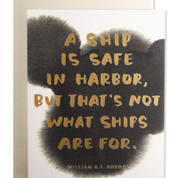 A Ship Is Safe In Harbor.... Card/ Art Print