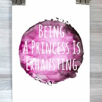 Being A Princess Is Exhausting Poster Watercolor Quote Girly Print Dorm Apartment Bedroom Nursery Wall Art Home Decor
