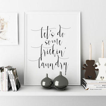 "FUNNY LAUNDRY QUOTE ""Let's do some frickin laundry"" Laundry Prints Wash Dry Press Laundry Room Decor Laundry Today Minimalist Art Prints"