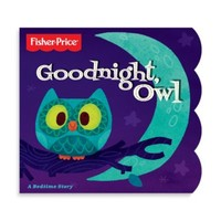 Fisher Price® Goodnight, Owl, A Bedtime Story Book