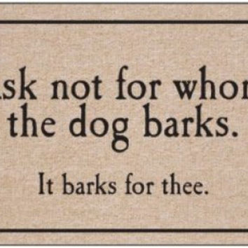 High Cotton Ask Not For Whom The Dog Barks Doormat Welcome Mat
