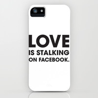 Love is Stalking on Facebook iPhone & iPod Case by Rui Faria | Society6