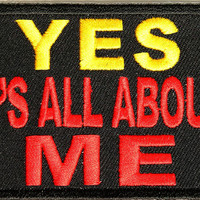 Yes Its All About Me- funny Patch