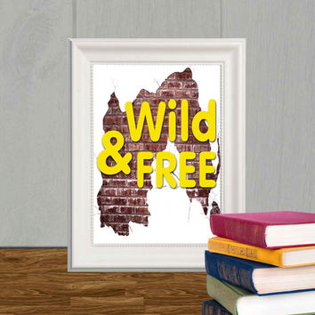 Wild and Free print Brown brick wall Yellow words 5x7 8x10 Typography quote printable Poster print Dorm decor Teen wall art Gift DOWNLOAD