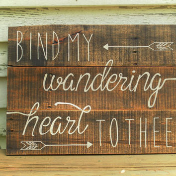 Bind my wandering heart to thee wood sign, Bible verse wall decor,  inspirational art, scripture art, Christian decor, reclaimed wood