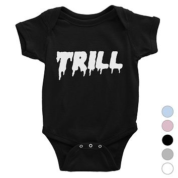 365 Printing Trill Funny Baby Bodysuit Gift For Baby Shower Cute Infant Jumpsuit