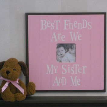 Baby Girls Room Decoration Pink and Brown Room Decor Quote 4x4 Frame Sign - Best Friends Are We My Sister And Me