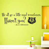 Wall Vinyl Decals Alice in Wonderland Cheshire Cat Quote Decal We all go a little mad sometimes Sayings Sticker Wall Decor Murals Z327