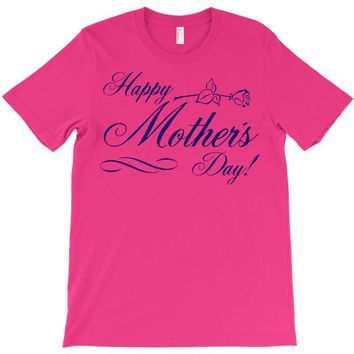happy mother s day T-Shirt
