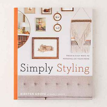 Simply Styling: Fresh & Easy Ways To Personalize Your Home By Kirsten Grove - Urban Outfitters