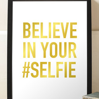 Inspirational Print Believe In Your Selfie Faux Gold Print Typographic Art Home Decor Room Decor Art Print Poster