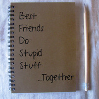 Best friends do stupid stuff together - 5 x 7 journal