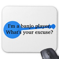 I'm a Banjo Player, What's Your Excuse? Mouse Pad