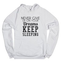 Never Give Up On Your Dreams Keep Sleeping-Unisex White Hoodie