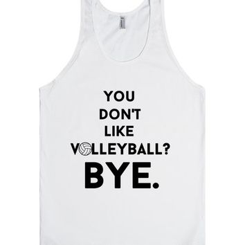 you don't like volleyball?bye