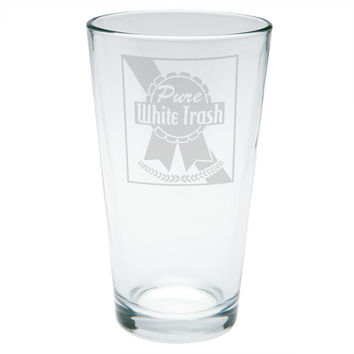 Pure White Trash Funny Etched Pint Glass