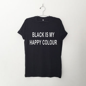 Black is my happy colour funny print top womens girls teens unisex grunge tumblr instagram blogger punk dope swag hype hipster birthday gift