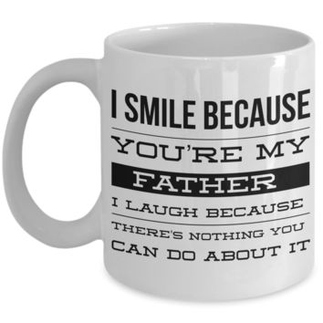 Coffee Mug Gifts for Dad - I Smile Because You're My Father I Laugh Because There's Nothing You Can Do About It Ceramic Coffee Cup