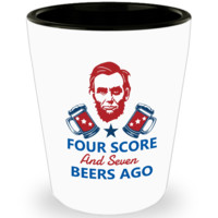 Four Score And Seven Beers Ago Shot Glass